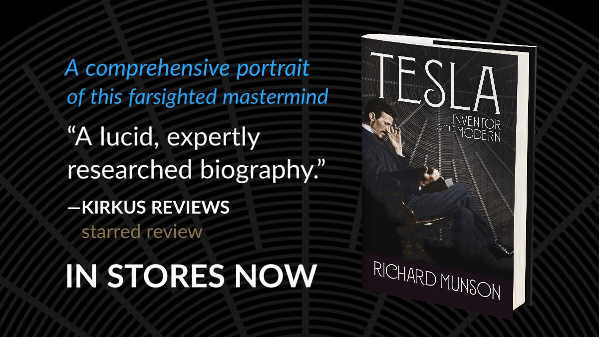 Tesla: Inventor of the Modern - a biography by Richard Munson